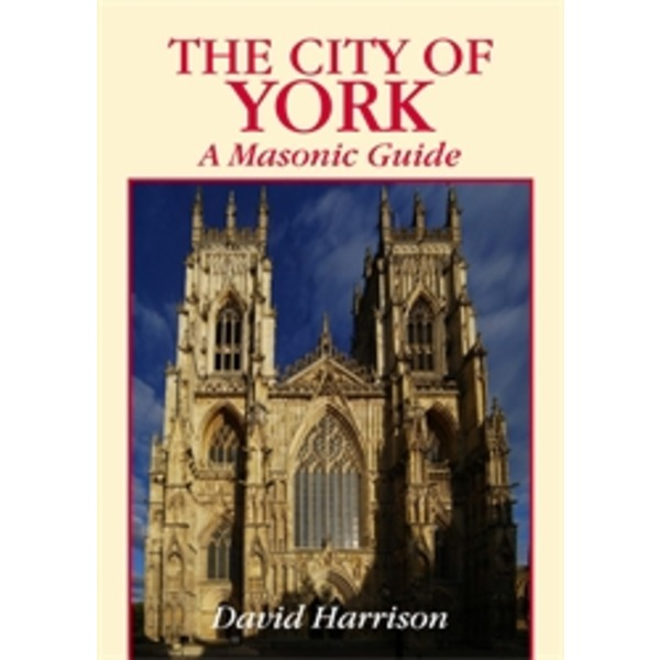 The City Of York: A Masonic Guide