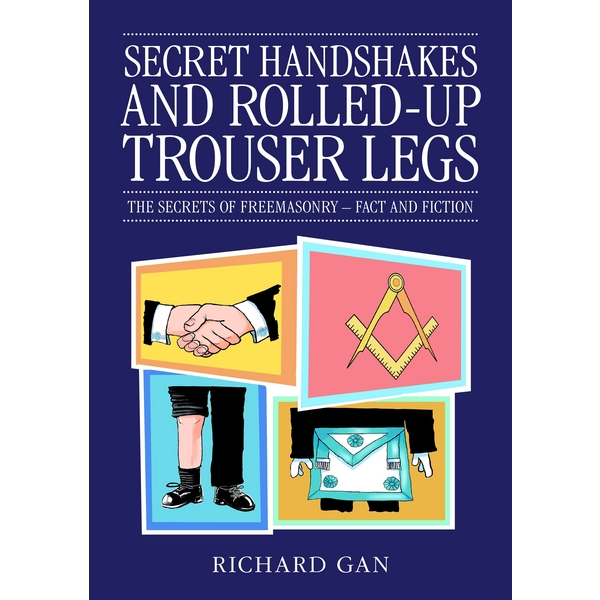 Secret Handshakes & Roled Up Trouser Legs: The Secrets of Freemasonry - Fact or Fiction
