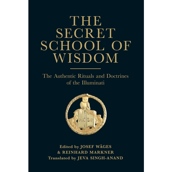 The Secret School of Wisdom - The Authentic Rituals and Doctrines of the Illuminati